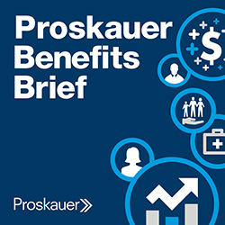 proskauer benefits brief podcast